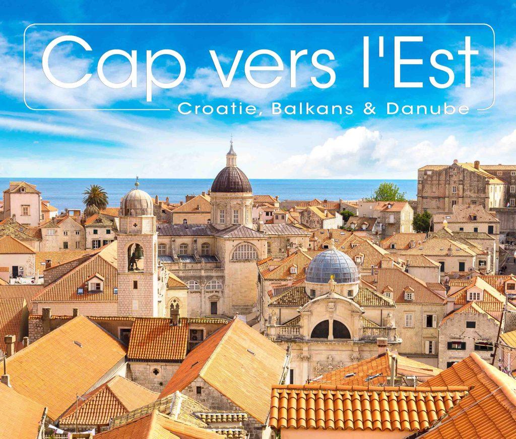 Cap Vers l'Est, Tour opérateur, Croatie, Balkans, Danube, spécialiste Francophone